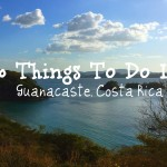 10 Things you Should do while in Guanacaste, Costa Rica!